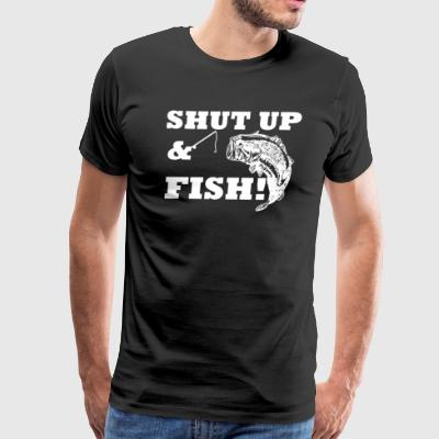 Shut Up And Fish - Men's Premium T-Shirt