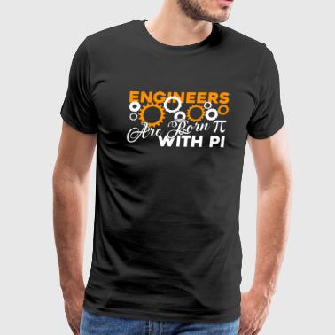 Engineers Are Born With Pi Shirt - Men's Premium T-Shirt