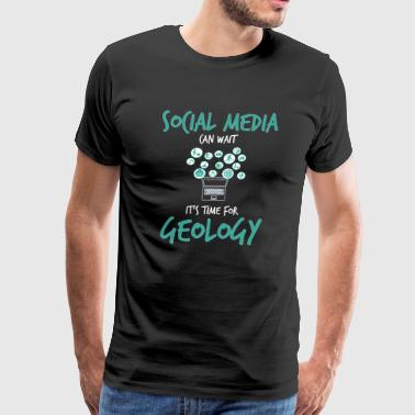 Social Media Can Wait It's Time For Geology Study - Men's Premium T-Shirt