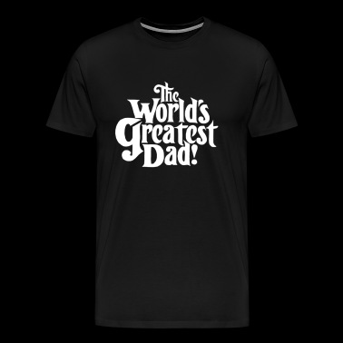 Worlds Greatest Dad Funny T shirt - Men's Premium T-Shirt