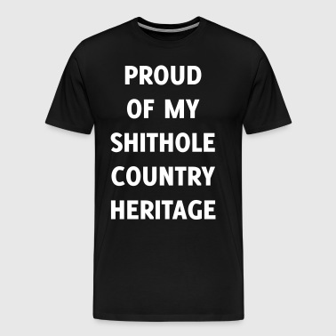 Proud Of My Shithole Country Heritage - Men's Premium T-Shirt