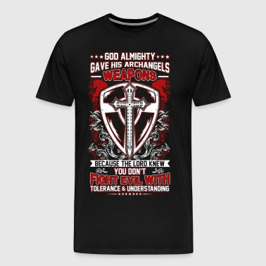 GOD ALMIGHTY GAVE HIS ARCHANGELS WEAPONS - Men's Premium T-Shirt