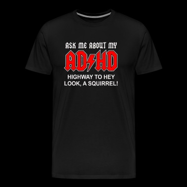 Ask Me About My ADHD - Men's Premium T-Shirt
