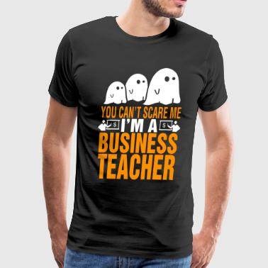 You Cant Scare Me Im Business Teacher Halloween - Men's Premium T-Shirt