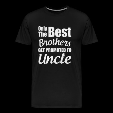 Best Brothers Get Promoted To Uncle - Men's Premium T-Shirt