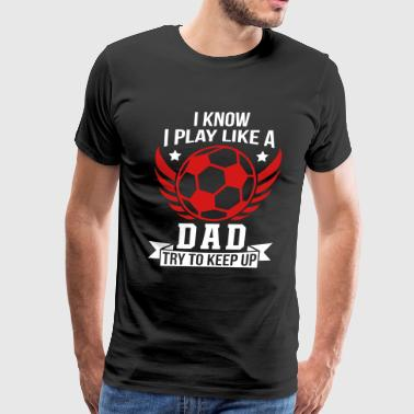 Play Like Dad Football - Men's Premium T-Shirt