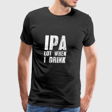 Drinking Shirt I pay a lot when I drink Beer Gift - Men's Premium T-Shirt