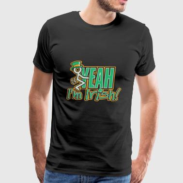 Fuck Yeah I m Irish - Men's Premium T-Shirt
