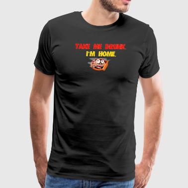 take me drunk - Men's Premium T-Shirt
