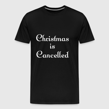 Christmas Is Cancelled - Men's Premium T-Shirt