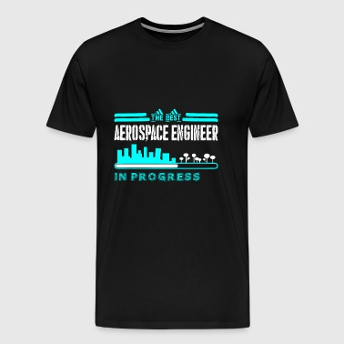 The Best Aerospace Engineer In Progress - Men's Premium T-Shirt