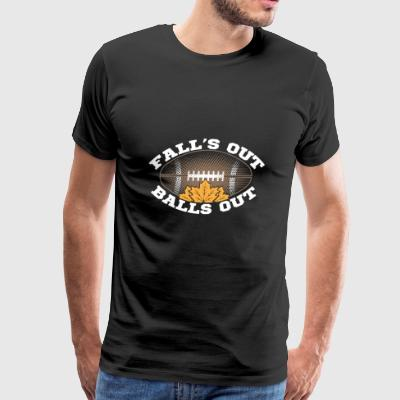 Fall's Out Balls Out Autumn Football Outfit Gift - Men's Premium T-Shirt