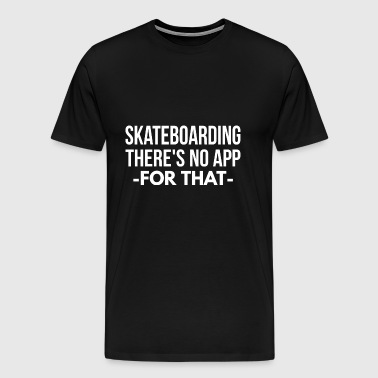 Skateboarding there's no app for that - Men's Premium T-Shirt