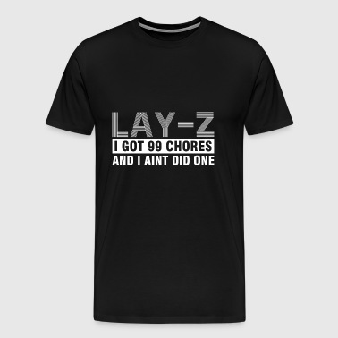 Lay Z I Got 99 Chores And I Aint Did One - Men's Premium T-Shirt