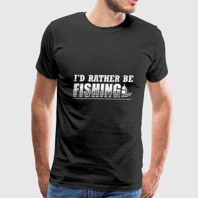 Funny Fishing Shirt I'd Rather Be - Men's Premium T-Shirt