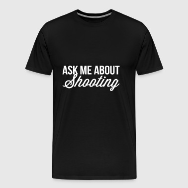 Ask me about Shooting - Men's Premium T-Shirt