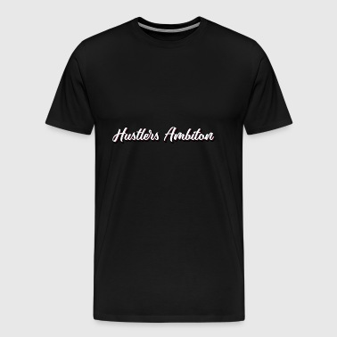 hustlers ambition - Men's Premium T-Shirt