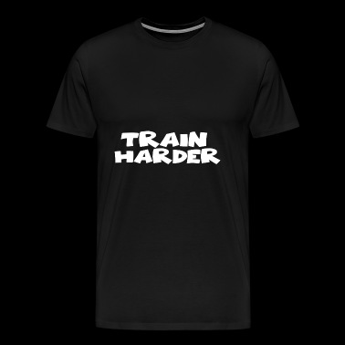 Workout Shirt Train Harder - Men's Premium T-Shirt