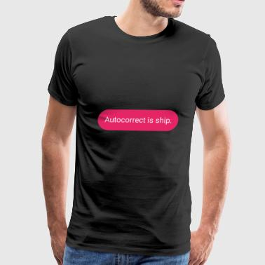 Autocorrect is ship - Men's Premium T-Shirt