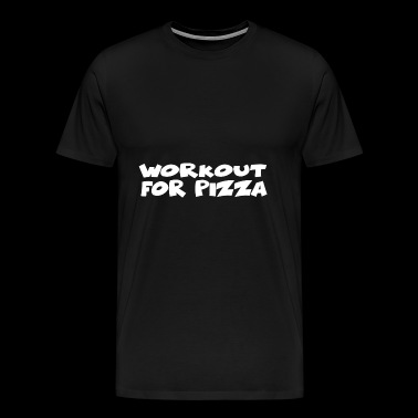 Funny Workout Shirt Workout for pizza - Men's Premium T-Shirt