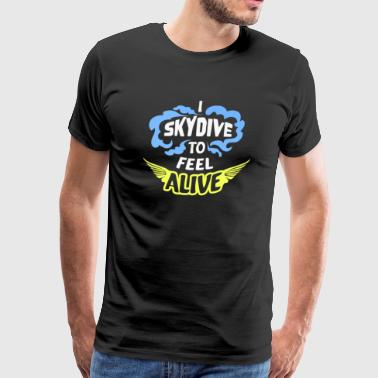 I Skydive To Feel Alive - Men's Premium T-Shirt