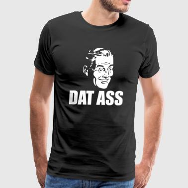Dat Ass - Men's Premium T-Shirt