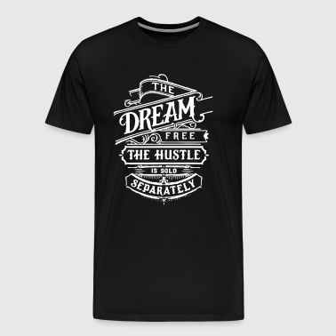 The Dream Is Free The Hustle Is Sold Separately - Men's Premium T-Shirt