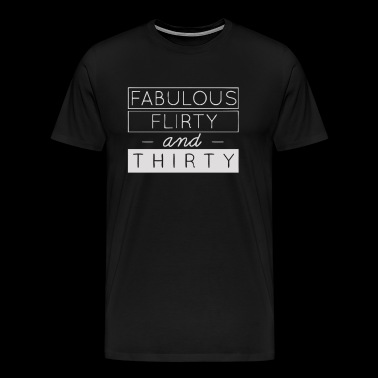 Fabulous Flirty Thirty - Men's Premium T-Shirt