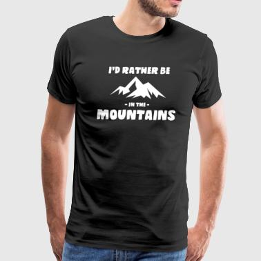 Id Rather Be In The Mountains - Men's Premium T-Shirt