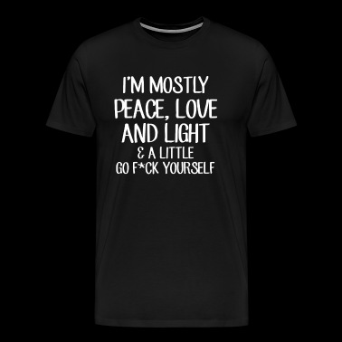 Mostly Peace Love Light Little Go F Yourself - Men's Premium T-Shirt