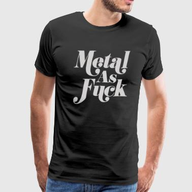 Metal As Fuck Adult Music Gifts Rock And Roll - Men's Premium T-Shirt