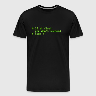 If at first you don t succeed; sudo !! - Men's Premium T-Shirt