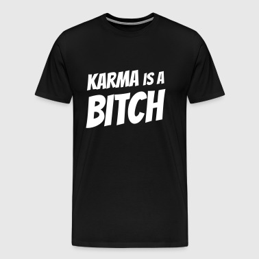 Karma is a bitch - Men's Premium T-Shirt