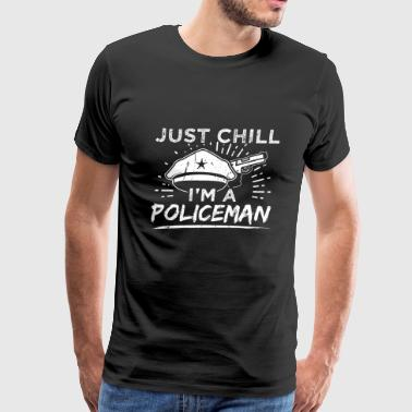 Funny Police Policeman Shirt Just Chill - Men's Premium T-Shirt