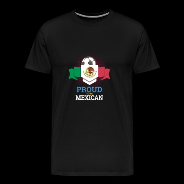 Proud To Be Mexican - Men's Premium T-Shirt