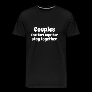 Couple that fart together stay together - Men's Premium T-Shirt