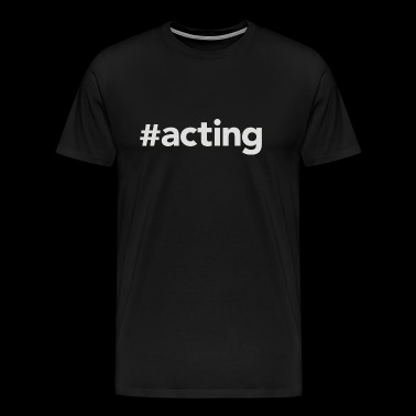 Acting - Men's Premium T-Shirt