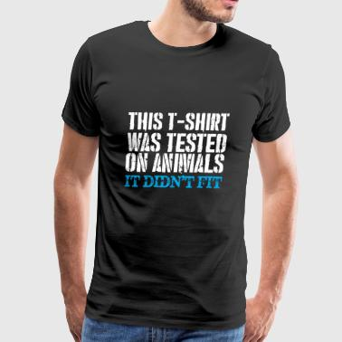 This Tshirt Was Tested On Animals It Didnt Fit - Men's Premium T-Shirt