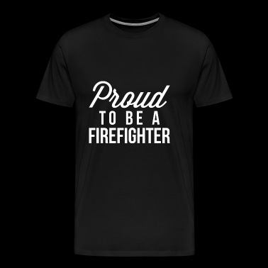Proud to be a Firefighter - Men's Premium T-Shirt
