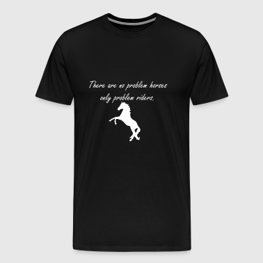 there are no problem horses! - horse quote tee - Men's Premium T-Shirt