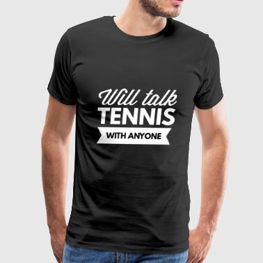 Will talk Tennis with anyone - Men's Premium T-Shirt