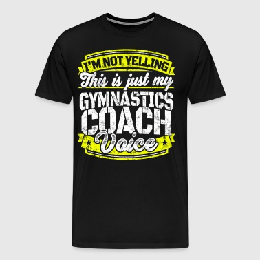 Funny Gymnastics coach: My Gymnastics Coach Voice - Men's Premium T-Shirt