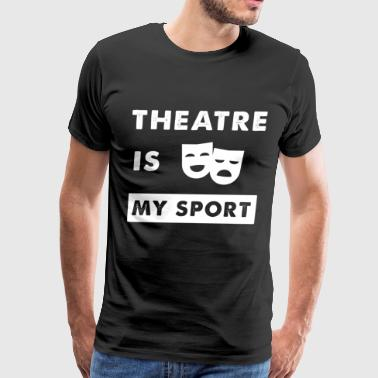 Theatre is my sport - Men's Premium T-Shirt