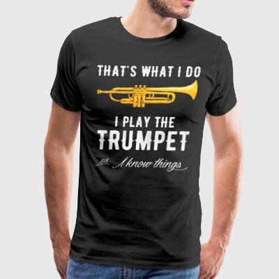 That's what i do i play the trumpet and i know thi - Men's Premium T-Shirt