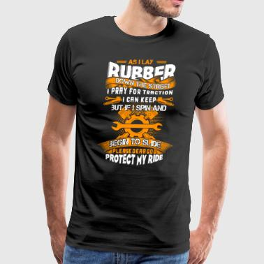 I Lay Rubber Down The Street T Shirt - Men's Premium T-Shirt