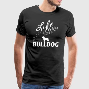 Funny Bulldog Shirt Life Is Better With A Bulldog Paws - Men's Premium T-Shirt