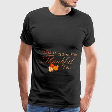 Cute Pregnant Thanksgiving Shirt This Is What I'm Thankful For - Men's Premium T-Shirt