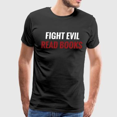Funny Book T Shirt Book Lover Gift Fight Evil Read Book - Men's Premium T-Shirt
