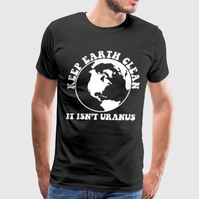 Keep earth clean it isn't uranus - Men's Premium T-Shirt