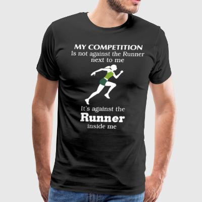 My competition is not against the runner next to m - Men's Premium T-Shirt